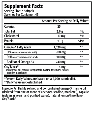 Serving Size: 2 Capsules                                        Servings per Container: 90                                                                                Amount Per         % Daily Each Capsule Contains                                           Serving               Value* Calories (energy) 15      Calories from fat                                                      10 Total Fat                                                                     1.5 g                  2%* Cholesterol <5 mg <2%* Omega-3 Fatty Acids                                                 850 mg                 †      EPA (Eicosapentaenoic Acid)                              425 mg                 †      DHA (Docosahexaenoic Acid)                              325 mg                 †      Additional/Other Omega-3s                                  100 mg                 †  * Percent Daily Values are based on a 2,000-calorie diet. † Daily Value not established.  Ingredients: Highly refined and concentrated omega-3 marine oil, capsule shell (gelatin, glycerin and purified water), natural lemon/lime flavor, proprietary antioxidant blend (consisting of rosemary extract, ascorbyl palmitate and natural tocopherols (soy).