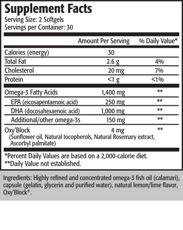 Serving Size: 1 Capsule          Servings per container: 60                                                                 Amount per serving          % Daily Value*       Calories (energy)                               15    Calories from fat                               10                   Total Fat  1.5 g   2%*                               Saturated Fat 0 g 0%*                        Polyunsaturated Fat1 g       †         Monounsaturated Fat0 g†                Cholesterol10 mg      3%*                            Omega-3 Fatty Acids 700 mg †                                   EPA (Eicosapentaenoic Acid)  125 mg †                       DHA (Docosahexaenoic Acid)  500 mg†                           Other Omega-3 Fatty Acids  75 mg †                             *Percent Daily Values are based on a 2,000-calorie diet.                                  † Daily Value not established.  Ingredients: Highly Refined and Concentrated Omega-3 Fish Oil (Calamari), Capsule (Gelatin, Glycerin and Purified Water), Natural Lemon Flavor, Proprietary Blend (Rosemary Extract, Ascorbyl Palmitate and Natural Tocopherols [soy]).