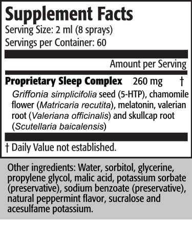 Serving Size: 2 ml (8 sprays) Servings per Container: 30                                                                               Amount per Serving Proprietary Sleep Complex                                             260 mg † Griffonia simplicifolia seed (5-HTP), chamomile flower (Matricaria recutita), melatonin, valerian root (Valeriana officinalis) and skullcap root (Scutellaria baicalensis)  † Daily Value not established.  Other ingredients: Water, sorbitol, glycerine,propylene glycol, malic acid, natural flavor, potassium sorbate, sodium benzoate,sucralose and acesulfame potassium.